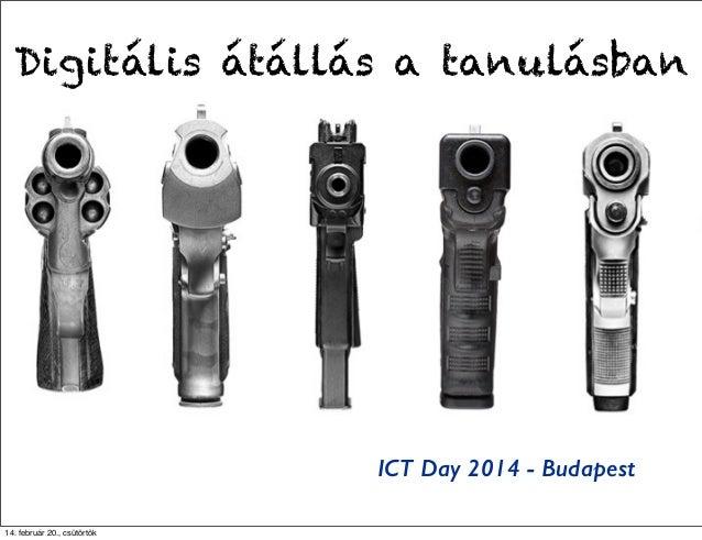 Digitális átállás a tanulásban  ICT Day 2014 - Budapest 14. február 20., csütörtök