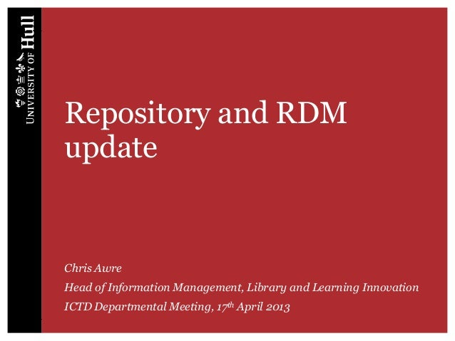 Repository and RDMupdateChris AwreHead of Information Management, Library and Learning InnovationICTD Departmental Meeting...