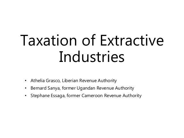 Taxation of Extractive Industries • Athelia Grasco, Liberian Revenue Authority • Bernard Sanya, former Ugandan Revenue Aut...