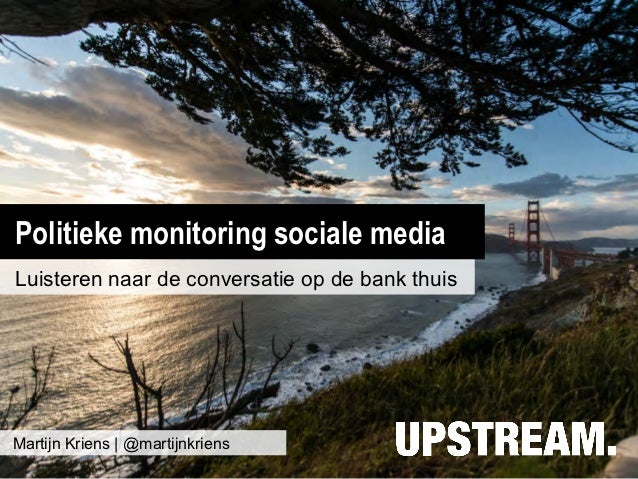 Politieke monitoring sociale mediaLuisteren naar de conversatie op de bank thuisMartijn Kriens | @martijnkriens