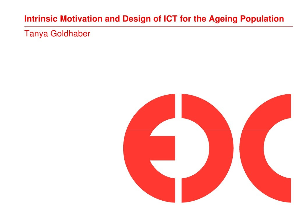 Intrinsic Motivation and Design of ICT for the Ageing PopulationTanya Goldhaber