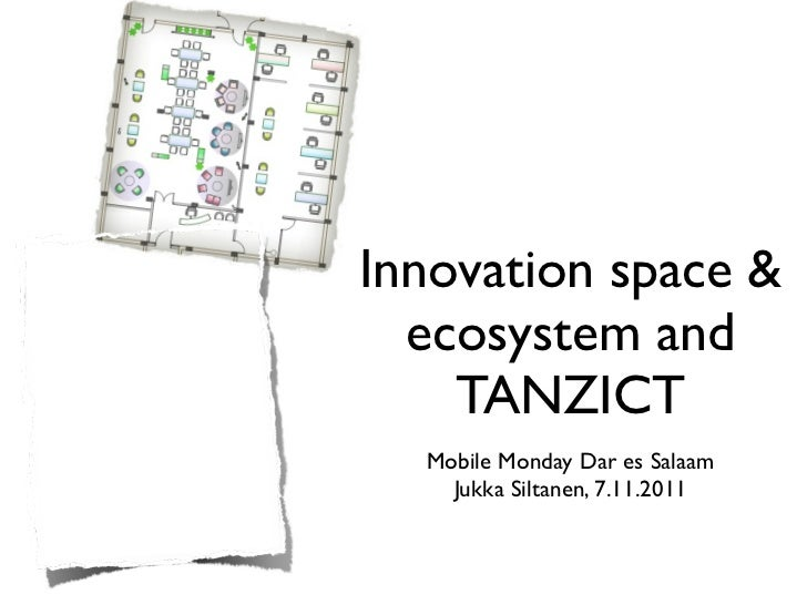 Innovation space &  ecosystem and    TANZICT  Mobile Monday Dar es Salaam    Jukka Siltanen, 7.11.2011
