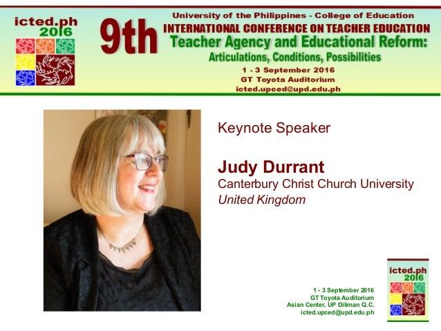 1 - 3 September 2016 GT Toyota Auditorium Asian Center, UP Diliman Q.C. icted.upced@upd.edu.ph Keynote Speaker Judy Durran...
