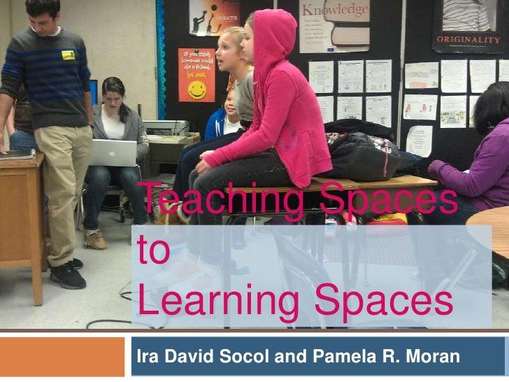 Teaching SpacestoLearning SpacesIra David Socol and Pamela R. Moran