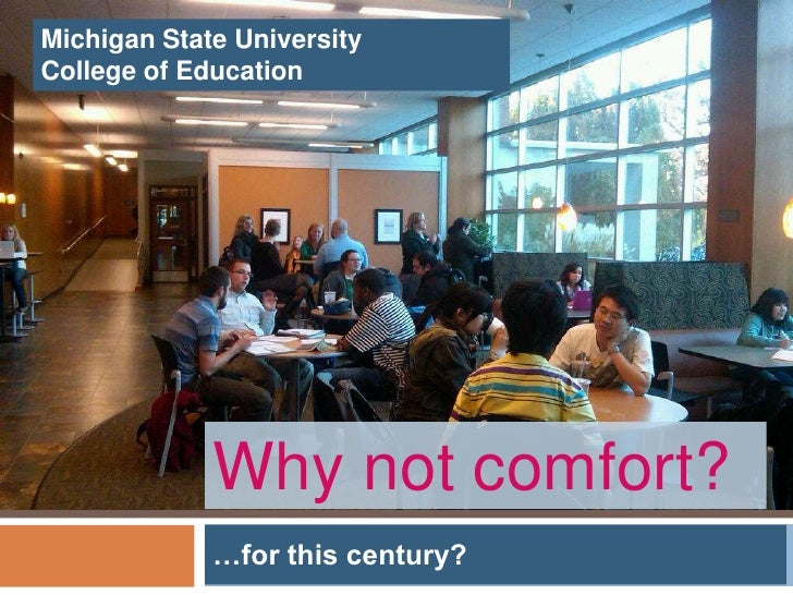 Michigan State UniversityCollege of Education             Why not comfort?             …for this century?
