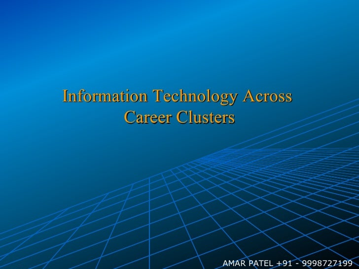 Information Technology Across  Career Clusters AMAR PATEL +91 - 9998727199