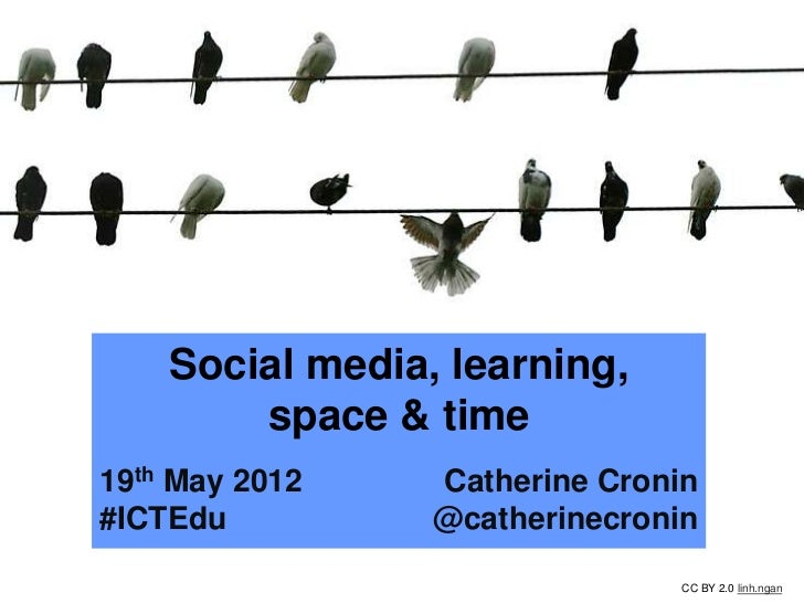 Social media, learning,        space & time19th May 2012    Catherine Cronin#ICTEdu          @catherinecronin             ...