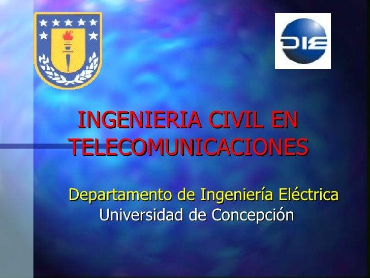 INGENIERIA CIVIL EN TELECOMUNICACIONES Departamento de Ingeniería Eléctrica Universidad de Concepción