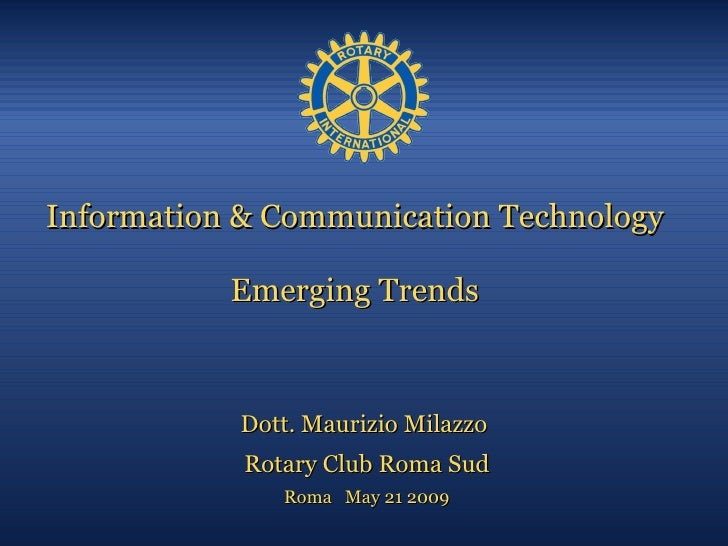 Information & Communication Technology Emerging Trends Dott. Maurizio Milazzo  Rotary Club Roma Sud Roma  May 21 2009