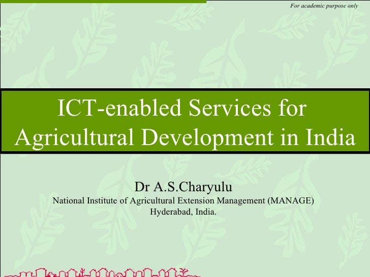 ICT-enabled Services for  Agricultural Development in India For academic purpose only Dr A.S.Charyulu National Institute o...