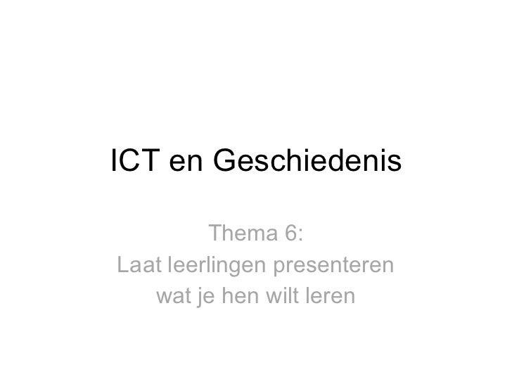 ICT en Geschiedenis Thema 6: Laat leerlingen presenteren wat je hen wilt leren
