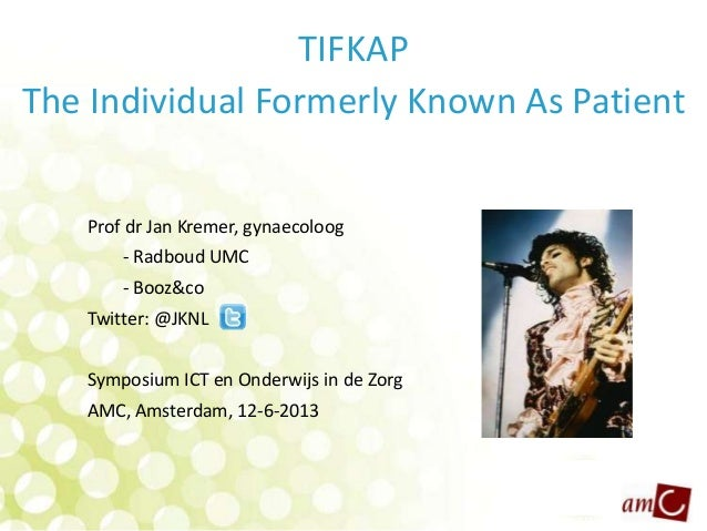 TIFKAPThe Individual Formerly Known As PatientProf dr Jan Kremer, gynaecoloog- Radboud UMC- Booz&coTwitter: @JKNLSymposium...