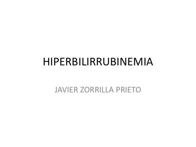 HIPERBILIRRUBINEMIA  JAVIER ZORRILLA PRIETO