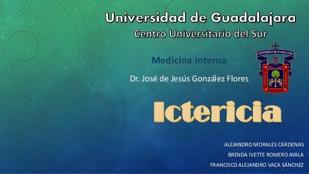 ALEJANDRO MORALES CÁRDENAS BRENDA IVETTE ROMERO AYALA FRANCISCO ALEJANDRO VACA SÁNCHEZ Medicina Interna Dr. José de Jesús ...
