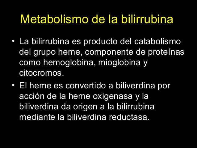Metabolismo de la bilirrubina • La bilirrubina es producto del catabolismo del grupo heme, componente de proteínas como he...
