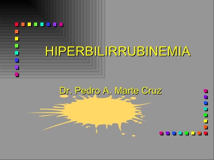 HIPERBILIRRUBINEMIA Dr. Pedro A. Marte Cruz