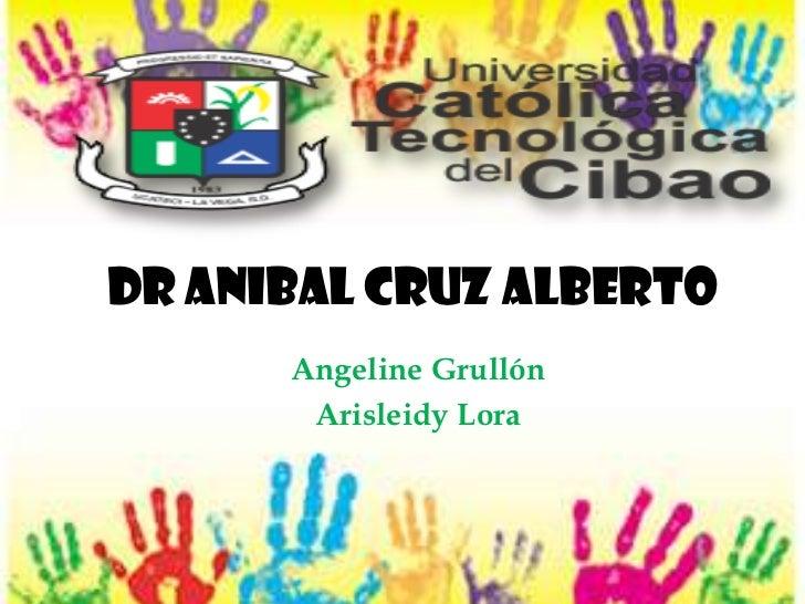 Dr anibal cruz alberto      Angeline Grullón       Arisleidy Lora