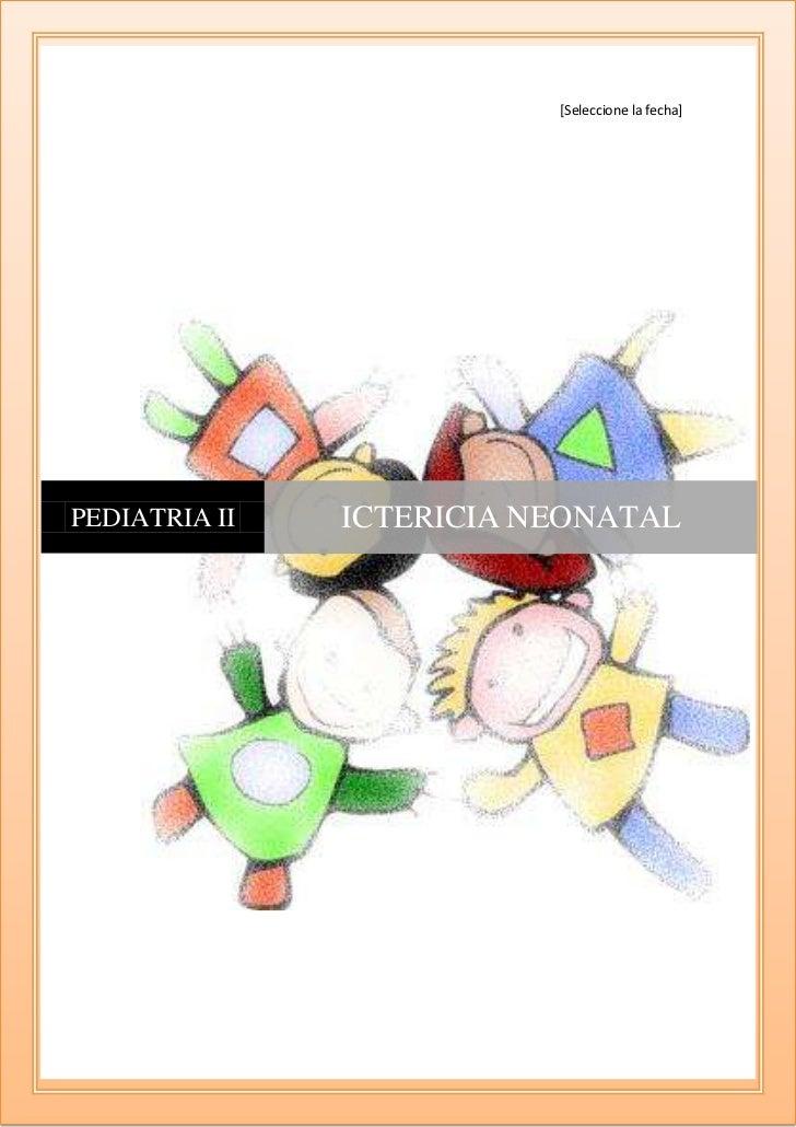 Gabriela Ycaza                          [Seleccione la fecha]PEDIATRIA II   ICTERICIA NEONATAL