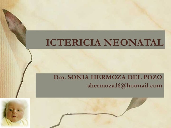 ICTERICIA NEONATAL Dra. SONIA HERMOZA DEL POZO [email_address]
