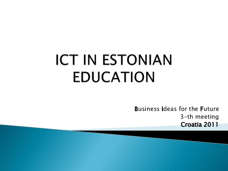 ICT IN ESTONIAN EDUCATION<br />Business Ideas for the Future<br />3-th meeting <br />Croatia 2011<br />