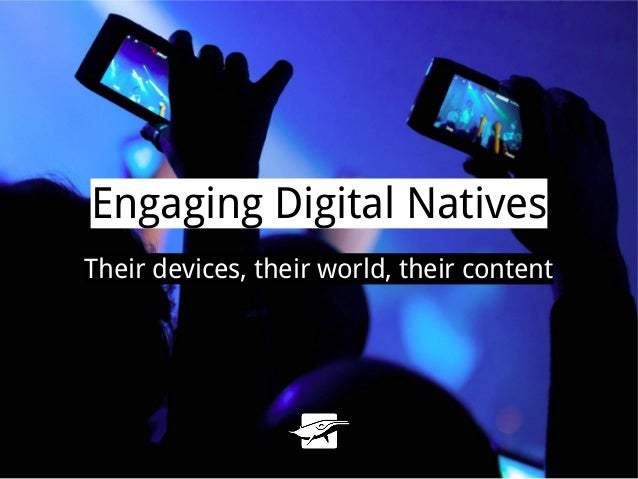 Engaging Digital NativesTheir devices, their world, their content