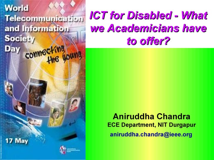 ICT for Disabled - Whatwe Academicians have        to offer?    Aniruddha Chandra   ECE Department, NIT Durgapur    anirud...