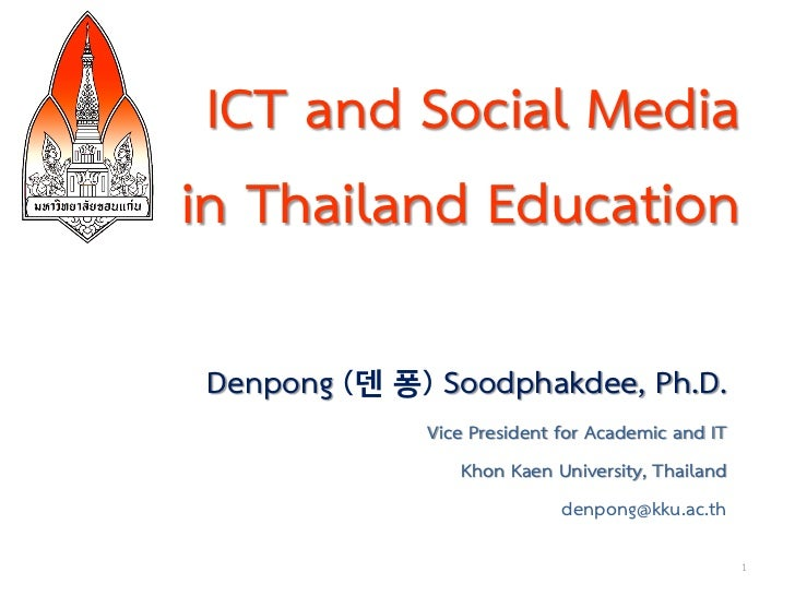 ICT and Social Mediain Thailand EducationDenpong (덴 퐁) Soodphakdee, Ph.D.             Vice President for Academic and IT  ...