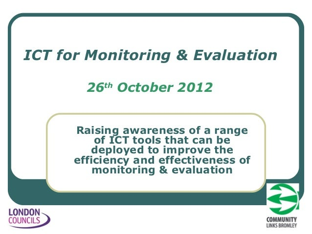 ICT for Monitoring & Evaluation        26th October 2012      Raising awareness of a range          of ICT tools that can ...