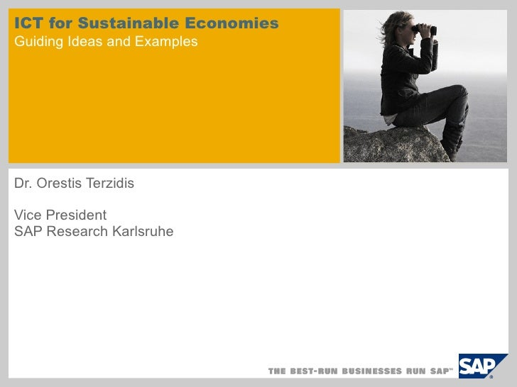 ICT for Sustainable Economies Guiding Ideas and Examples Dr. Orestis Terzidis Vice President  SAP Research Karlsruhe