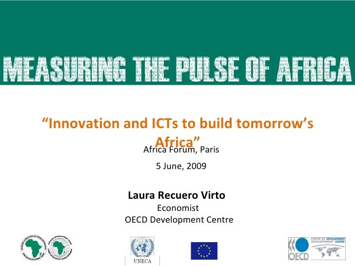 "Africa Forum, Paris 5 June, 2009 "" Innovation and ICTs to build tomorrow's  Africa"" Laura Recuero Virto  Economist OECD De..."