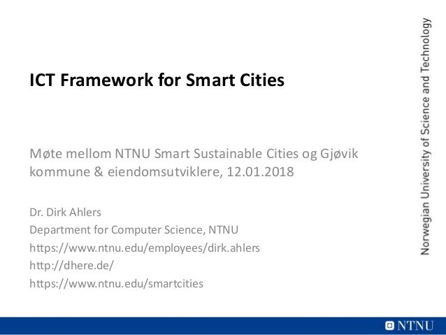 ICT Framework for Smart Cities Møte mellom NTNU Smart Sustainable Cities og Gjøvik kommune & eiendomsutviklere, 12.01.2018...