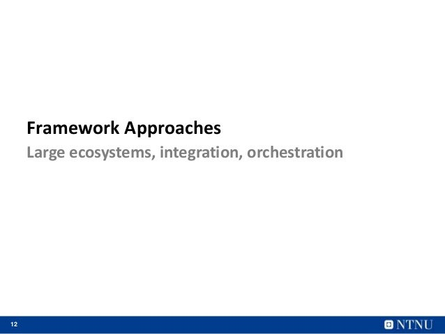 12 Framework Approaches Large ecosystems, integration, orchestration