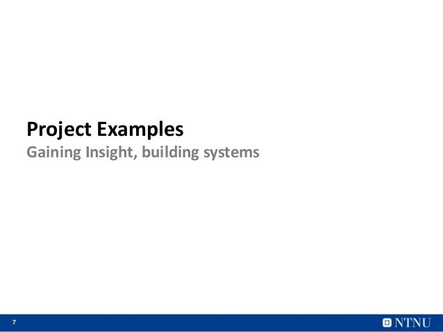 7 Project Examples Gaining Insight, building systems