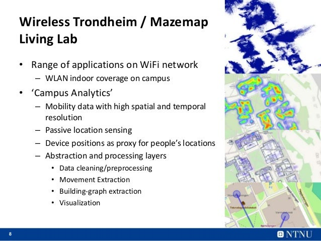 8 Wireless Trondheim / Mazemap Living Lab • Range of applications on WiFi network – WLAN indoor coverage on campus • 'Camp...