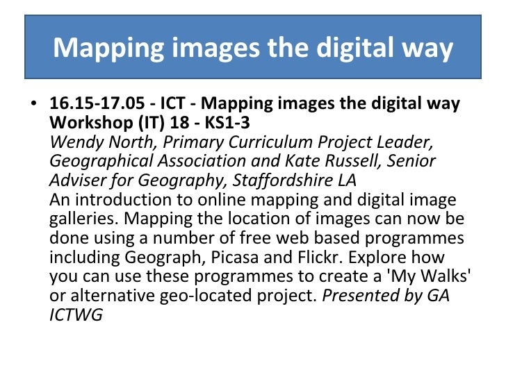 Mapping images the digital way <ul><li>16.15-17.05 - ICT - Mapping images the digital way Workshop (IT) 18 - KS1-3 Wendy N...