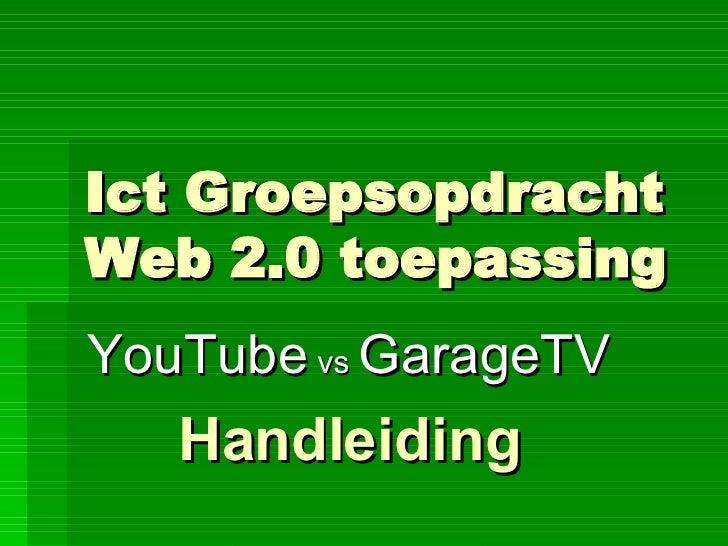 Ict Groepsopdracht Web 2.0 toepassing YouTube  vs  GarageTV Handleiding
