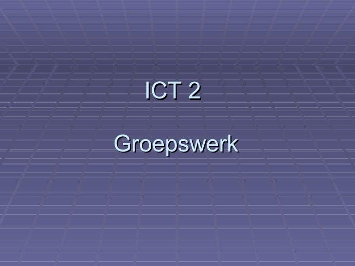ICT 2  Groepswerk