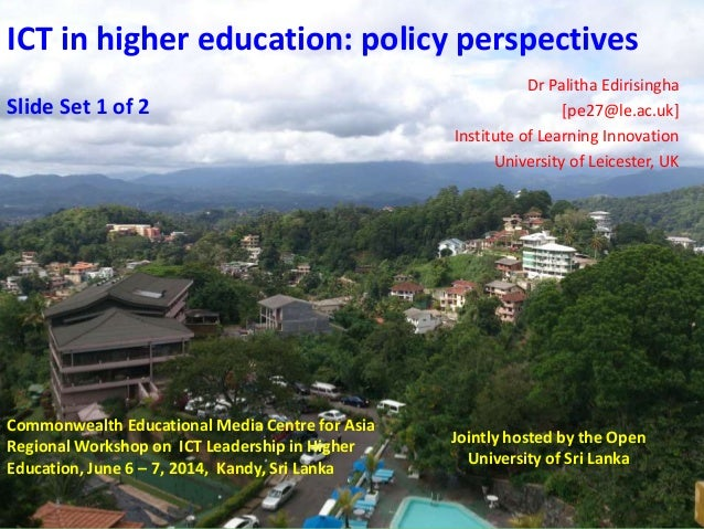 ICT in higher education: policy perspectives Dr Palitha Edirisingha [pe27@le.ac.uk] Institute of Learning Innovation Unive...