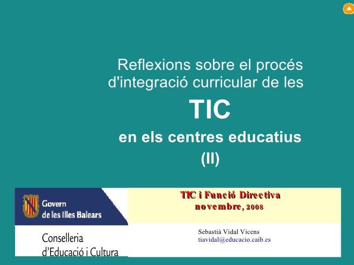 Reflexions sobre el procés d'integració curricular de les  TIC en els centres educatius (II) Sebastià Vidal Vicens [email_...