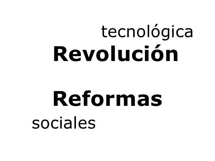 Revolución tecnológica Reformas sociales