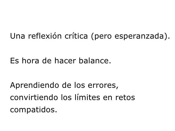 Una reflexión crítica (pero esperanzada). Es hora de hacer balance. Aprendiendo de los errores,  convirtiendo los límites ...