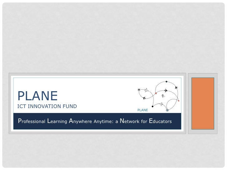 PLANEICT INNOVATION FUNDProfessional Learning Anywhere Anytime: a Network for Educators