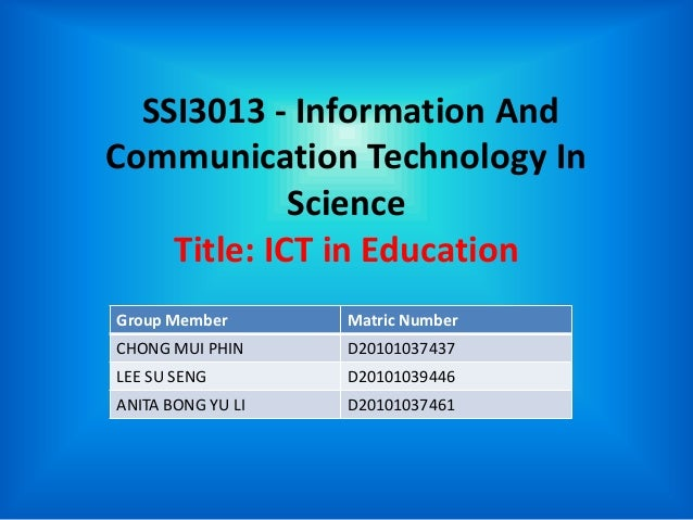 SSI3013 - Information AndCommunication Technology In             Science    Title: ICT in EducationGroup Member       Matr...