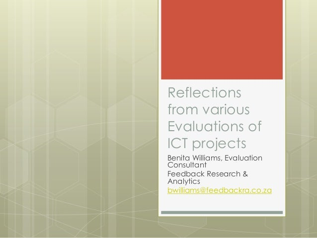 Reflectionsfrom variousEvaluations ofICT projectsBenita Williams, EvaluationConsultantFeedback Research &Analyticsbwilliam...
