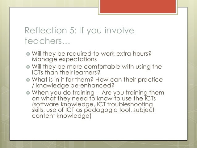 reflection on ict eduction Of the study of using icts in school education, then we present the method that will be used in order to achieve and performance in a specific area considering all these reflections, we initiated this first theoretical ict in education are found: the use of icts as an automatic device, as a tool, as a forum and as a means.