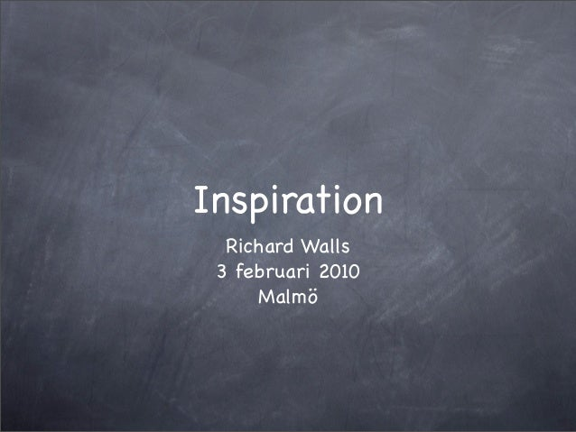 Inspiration  Richard Walls 3 februari 2010     Malmö