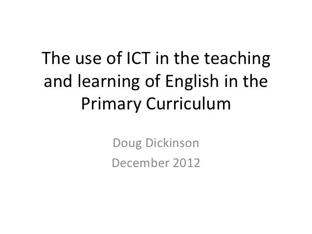 The use of ICT in the teachingand learning of English in the     Primary Curriculum         Doug Dickinson         Decembe...