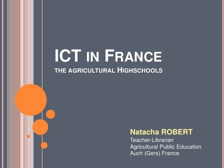ICT in Francethe agricultural Highschools<br />Natacha ROBERT<br />Teacher-Librarian<br />Agricultural Public Education<br...