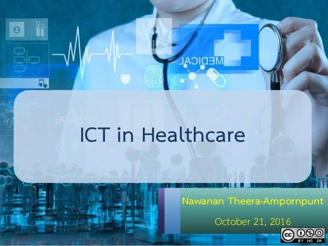 ICT in Healthcare Nawanan Theera-Ampornpunt October 21, 2016