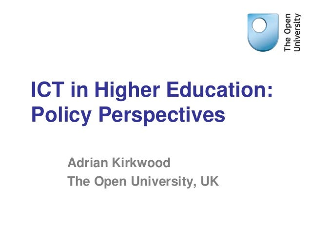 ICT in Higher Education:Policy Perspectives   Adrian Kirkwood   The Open University, UK